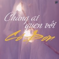 Chẳng Ai Quen Được Với Cô Đơn - Various Artists