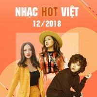Nhạc Hot Việt Tháng 12/2018 - Various Artists