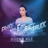 Phải Chi Em Biết Trước! (Single) - Dương Huệ