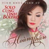 Solo Cùng Tình Bolero - Tình Khúc Vinh Sử - Hoàng Châu