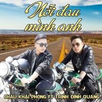 Nỗi Đau Mình Anh (Single) - Châu Khải Phong, Trịnh Đình Quang