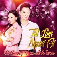 Tội Lắm Người Ơi - Lưu Ánh Loan, Vũ Hoàng