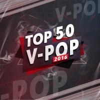 Top 50 Bài Hát Việt Nam Được Nghe Nhiều Nhất 2016 - Various Artists
