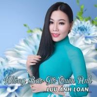 Không Bao Giờ Quên Anh - Lưu Ánh Loan