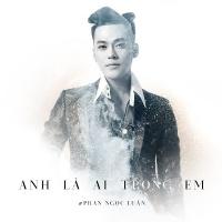 Anh Là Ai Trong Em (Single) - Phan Ngọc Luân