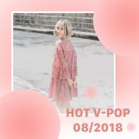 Nhạc Hot Việt Tháng 08/2018 - Various Artists