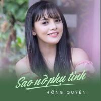 Sao Nỡ Phụ Tình (Single) - Hồng Quyên
