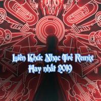 Liên Khúc Nhạc Trẻ Remix Hay Nhất 2019