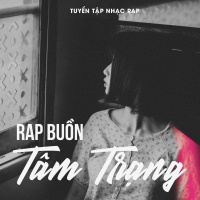 Những Bài Rap Tâm Trạng Hay Nhất - Various Artists