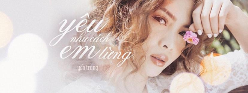 Yến Trang - Yêu Như Cách Em Từng
