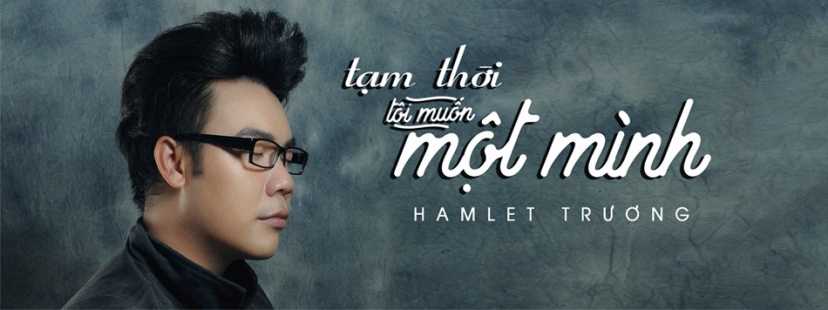Hamlet Trương - Tạm Thời Tôi Muốn Một Mình