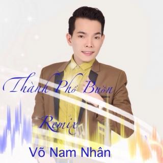 Thành Phố Buồn (Remix) - Võ Nam Nhân