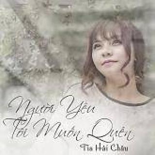 Người Yêu Tôi Muốn Quên (Single) - Tia Hải Châu