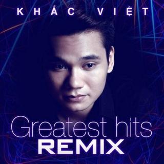 Greatest Hits Remix - Khắc Việt