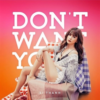 Don't Want You - Sĩ Thanh