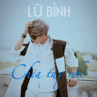 Chia Tay Nhé - Lữ Bình