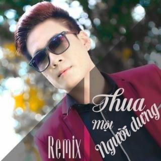 Thua Một Người Dưng (Remix) - Phạm Thành Nguyên