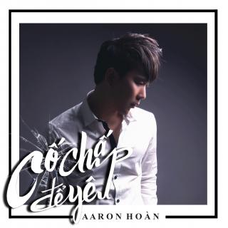 Cố Chấp Để Yêu - Aaron Hoàn