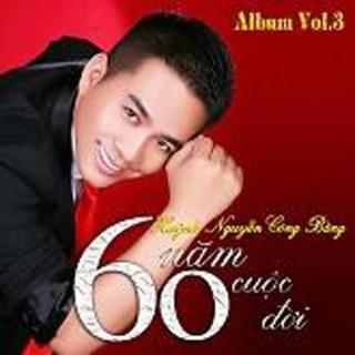 60 Năm Cuộc Đời - Huỳnh Nguyễn Công Bằng