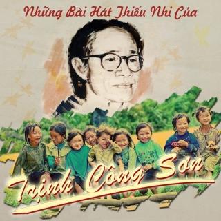 Những Bài Hát Thiếu Nhi Của Trịnh Công Sơn - Trịnh Công Sơn