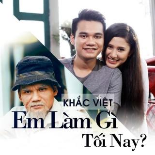 Em Làm Gì Tối Nay (Single) - Khắc Việt