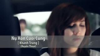 Nụ Hôn Cuối Cùng - Khánh Trung