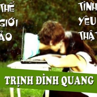 Thế Giới Ảo Tình Yêu Thật - Trịnh Đình Quang