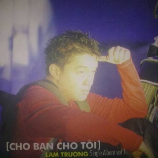 Cho Bạn Cho Tôi (Single) - Lam Trường