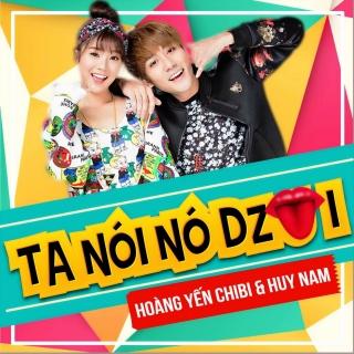 Ta Nói Nó Dzui (Single) - Hoàng Yến Chibi, Huy Nam