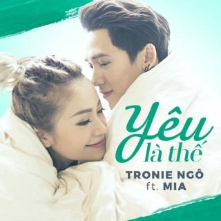 Yêu Là Thế (Single) - Tronie Ngô, MiA