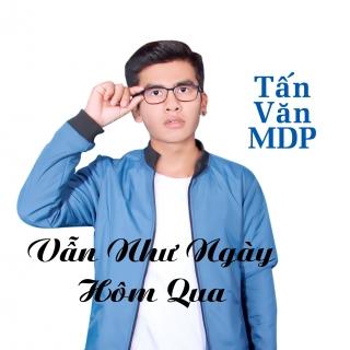 Vẫn Như Ngày Hôm Qua (Single) - Tấn Văn MDP