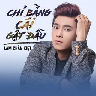 Chỉ Bằng Cái Gật Đầu (Single) - Lâm Chấn Kiệt
