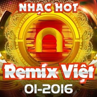 Nhạc Việt Remix Hot Tháng 01/2016 - Various Artists
