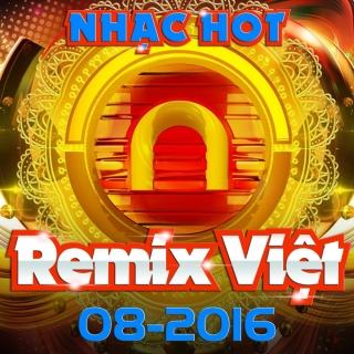 Nhạc Việt Remix Hot Tháng 08/2016 - Various Artists
