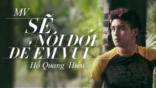 Sẽ Nói Dối Để Em Vui - Hồ Quang Hiếu