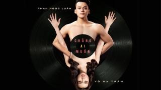 Chẳng Ai Muốn - Phan Ngọc Luân