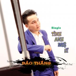 Tình Anh Nghệ Sĩ (Single) - Bảo Thắng