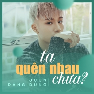 Ta Quên Nhau Chưa (Single) - Juun Đăng Dũng, R.Tee