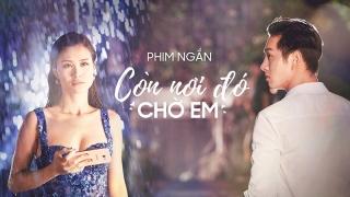Còn Nơi Đó Chờ Em (Phim Ngắn) - Đông Nhi