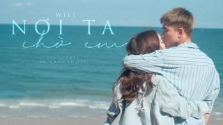 Nơi Ta Chờ Em (Em Chưa 18 OST) - Will (365), Kaity Nguyễn