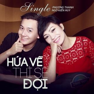 Hứa Về Thì Sẽ Đợi (Single) - Phương Thanh, Ngô Kiến Huy