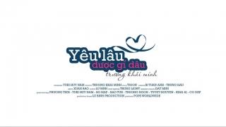 Yêu Lâu Được Gì Đâu (Phim Ca Nhạc) - Yuki Huy Nam, Trương Khải Minh