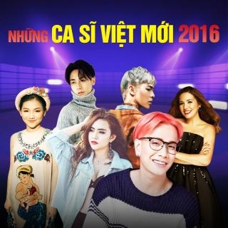 Những Ca Sĩ Việt Mới 2016 - Various Artists