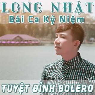 Bài Ca Kỷ Niệm (Tuyệt Đỉnh Bolero) - Long Nhật