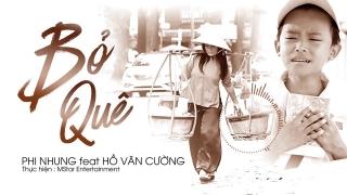 Bỏ Quê - Phi Nhung, Hồ Văn Cường