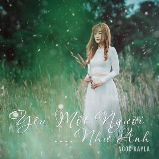 Yêu Một Người Như Anh (Single) - Ngọc Kayla