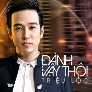 Đành Vậy Thôi (Single) - Triệu Lộc
