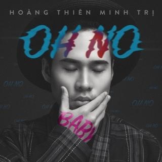 Oh No Baby (Single) - Hoàng Thiên Minh Trị