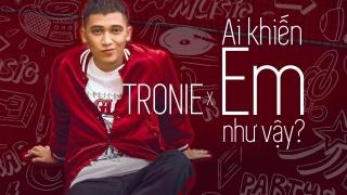 Ai Khiến Em Như Vậy - Tronie Ngô