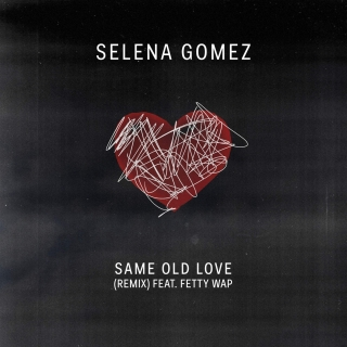 Same Old Love (Remix) - Single - Selena Gomez, Fetty Wap